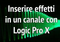 Inserire Effetti in un canale con Logic Pro X